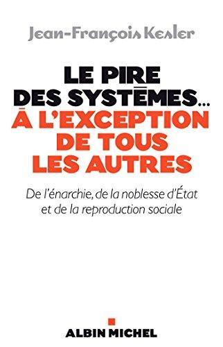Le Pire des systèmes...à l'exception de tous les autres : De l'énarchie de la noblesse d'Etat et de la reproduction sociale (ESSAIS DOC.) (French Edition) - Pir-systems