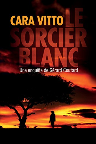Le Sorcier blanc (Les enquêtes de Gérard Coutard t. 1) par Cara Vitto