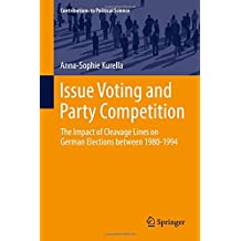 Issue Voting and Party Competition: The Impact of Cleavage Lines on German Elections between 1980-1994 (Contributions to Political Science)