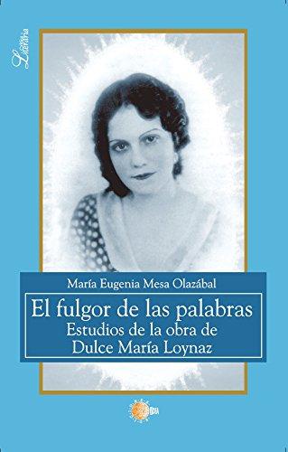 El Fulgor De Las Palabras. Estudios De La Obra De Dulce María Loynaz (Critica literaria) por María Eugenia Mesa Olazábal