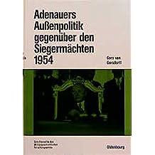 Adenauers Außenpolitik gegenüber den Siegermächten 1954: Westdeutsche Bewaffnung und internationale Politik (Beiträge zur Militärgeschichte, Band 41)