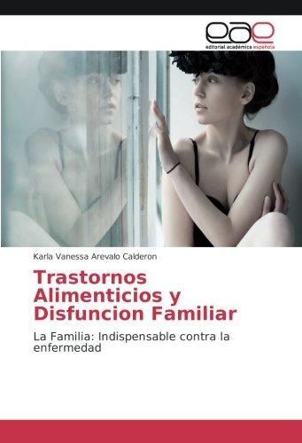 Trastornos Alimenticios y Disfuncion Familiar: La Familia: Indispensable contra la enfermedad (Nuestra Belleza L)