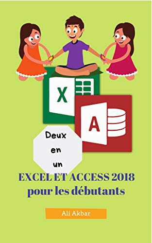 Deux en un: Excel et Access 2018 pour les débutants (Two in One Excel and Access t. 4) par Ali Akbar