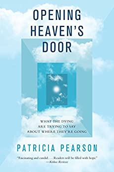 Opening Heaven's Door: What the Dying Are Trying to Say About Where They're Going (English Edition) par [Pearson, Patricia]