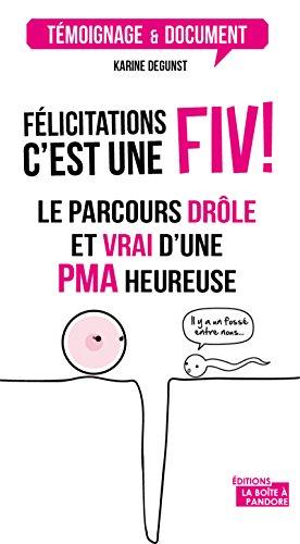 Félicitations, c'est une FIV !: Le parcours drôle et authentique d'une PMA heureuse (Témoignage et document)