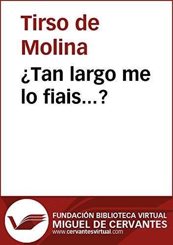 ¿Tan largo me lo fiáis...? (Biblioteca Virtual Miguel de Cervantes) por Tirso De Molina