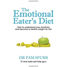 Emotional Eaters: How to Understand Your Emotions and Become a Healthy Weight for Life!