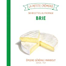Brie, 30 recettes au fromage