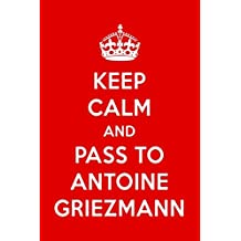 1382ccacd6576 Keep Calm And Pass To Antoine Griezmann  Antoine Griezmann Designer Notebook