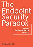 The Endpoint Security Paradox: Realising Implementation Success