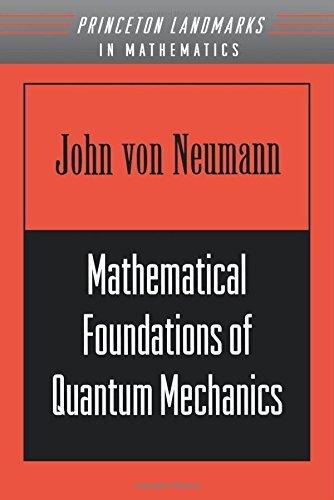 Mathematical Foundations of Quantum Mechanics (Princeton Landmarks in Mathematics and Physics) by Von Neumann (28-Oct-1996) Paperback