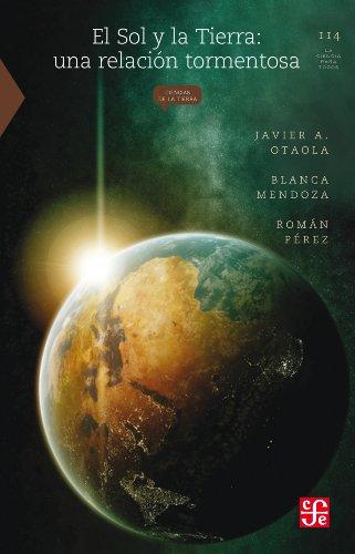 El Sol y la Tierra. Una relación tormentosa: 0 (La Ciencia Para Todos) por Javier Otaola