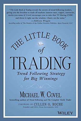 The Little Book of Trading: Trend Following Strategy for Big Winnings [Paperback] [Jan 01, 2017] Michael W. Covel
