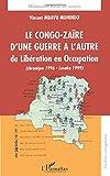 Le Congo-Zaïre d'une guerre à l'autre, de Libération en Occupation: (chronique 1996- Lusaka 1999)