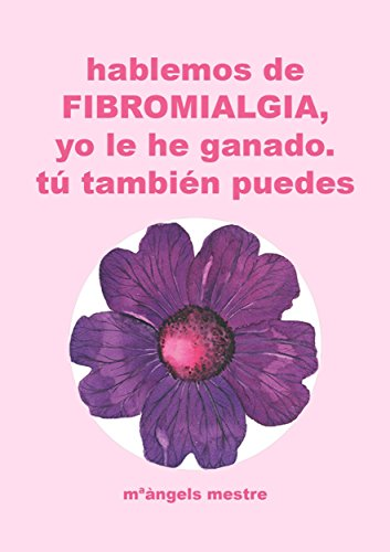 Descargar Libro Hablemos de Fibromialgia: Yo la he ganado, tú también puedes (Autogestión de enfermedades crónicas nº 1) de MªÀngels Mestre