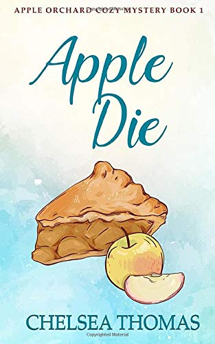 Apple Die (Apple Orchard Cozy Mystery, Band 1) Chelsea Dessert