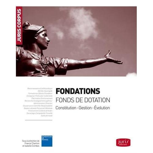 Fondations - Fonds de dotation. Constitution - Gestion - Évolution - 2e éd.: Constitution . Gestion . Évolution
