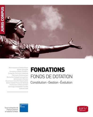 Fondations - Fonds de dotation. Constitution - Gestion - Évolution - 2e éd.: Constitution Gestion Évolution par Collectif