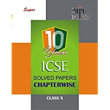 ICSE Ten Years Solved Papers Chapterwise for 2019 Examination Class X