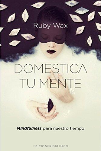 Domestica tu mente (PSICOLOGÍA) por Ruby Wax