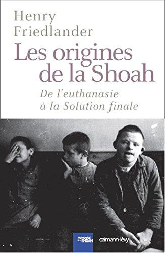 Les Origines de la Shoah: De l'euthanasie à la Solution finale par Henry Friedlander