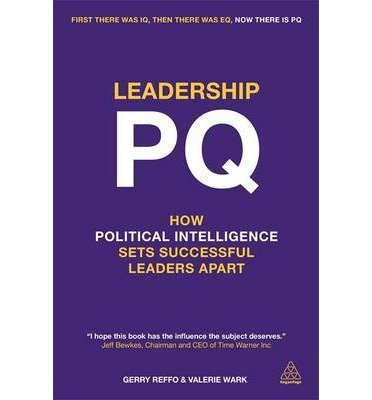 Leadership PQ: How Political Intelligence Sets Successful Leaders Apart: Written by Gerry Reffo, 2014 Edition, (1st Edition) Publisher: Kogan Page [Paperback]