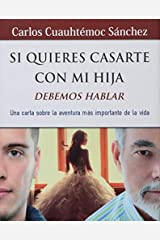Si quieres casarte con mi hija, debemos hablar (Spanish Edition) by Carlos Cuauhtemoc Sanchez (2015-05-08) Reliure inconnue