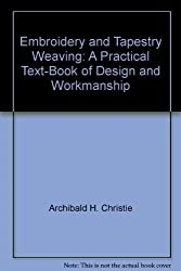 Embroidery and tapestry weaving: A practical text-book of design and workmanship by Grace Christie (1979-08-02)