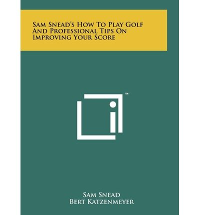 [(Sam Snead's How to Play Golf and Professional Tips on Improving Your Score)] [Author: Sam Snead] published on (June, 2011)