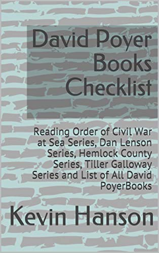 David Poyer Books Checklist: Reading Order of Civil War at Sea Series, Dan Lenson Series, Hemlock County Series, Tiller Galloway Series and List of All David PoyerBooks (English Edition) -