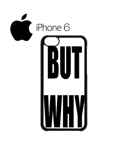 But Why Meme Funny Dope Tumblr Swag Mobile Phone Case Back Cover Hülle Weiß Schwarz for iPhone 6 White Weiß