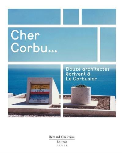 Cher Corbu... : douze architectes écrivent à Le Corbusier thumbnail