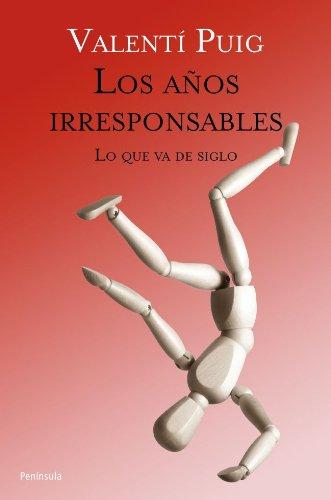 Descargar Libro Los años irresponsables: Lo que va de siglo de Valentí Puig Mas