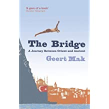 The Bridge: A Journey Between Orient and Occident by Geert Mak (2009-03-05)