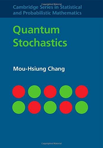 Quantum Stochastics (Cambridge Series in Statistical and Probabilistic Mathematics)