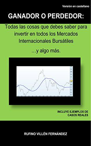 GANADOR O PERDEDOR: Todas las cosas que debes saber para invertir en todos los Mercados Internacionales Bursátiles … y algo más por RUFINO VILLEN FERNANDEZ