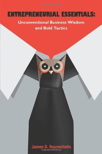 Entrepreneurial Essentials: : Unconventional Business Wisdom and Bold Tactics