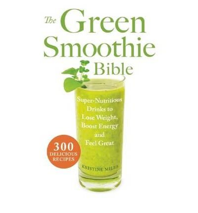 THE GREEN SMOOTHIE BIBLE 300 DELICIOUS RECIPES BY (MILES, KRISTINE) PAPERBACK