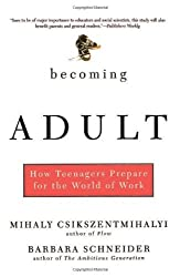 Becoming Adult: How Teenagers Prepare For The World Of Work by Mihaly Csikszentmihalyi (2001-04-06)