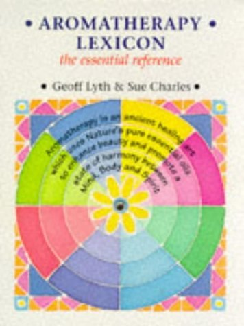 Aromatherapy Lexicon: The Essential Reference by Geoff Lyth (1-Aug-1997) Paperback