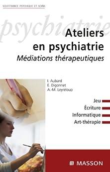 Ateliers en psychiatrie: Médiations thérapeutiques