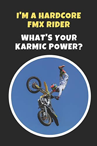 I'm A Hardcore FMX RIder.. What's Your Karmic Power?: Novelty Lined Notebook / Journal To Write In Perfect Gift Item (6 x 9 inches) Mount Fuse Holder