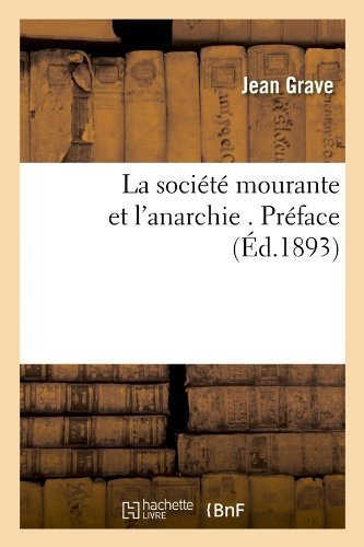 La Societe Mourante Et L'Anarchie . Preface (Ed.1893) (Sciences Sociales) by Grave J. (2012-03-26)