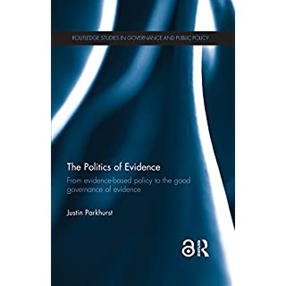 The Politics of Evidence (Open Access): From evidence-based policy to the good governance of evidence (Routledge Studies in Governance and Public Policy)