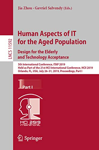 Human Aspects of IT for the Aged Population. Design for the Elderly and Technology Acceptance: 5th International Conference, ITAP 2019, Held as Part of ... Science Book 11592) (English Edition)