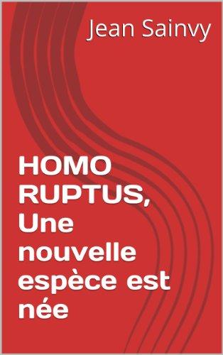 HOMO RUPTUS, Une nouvelle espèce est née