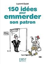 Petit Livre de - 150 idées pour emmerder son patron de Laurent GAULET