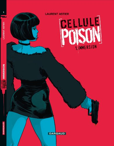 Cellule Poison, Tome 1 : Immersion par Laurent Astier
