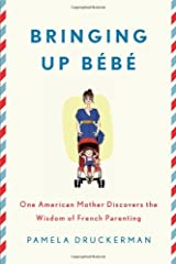 Bringing Up Bebe: One American Mother Discovers the Wisdom of French Parenting Hardcover