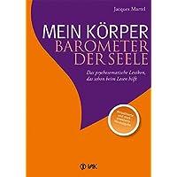 Mein Körper - Barometer der Seele: Das psychosomatische Lexikon, das schon beim Lesen hilft Aktualisierte und stark…